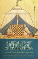A Metahistory of the Clash of Civilisations: Us and Them Beyond Orientalism (Hardback)