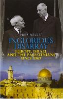Inglorious Disarray: Europe, Israel and the Palestinians Since 1967 (Hardback)