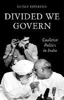 Divided We Govern: Coalition Politics in Modern India (Hardback)