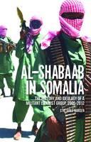 Al-Shabaab in Somalia: The History and Ideology of a Militant Islamist Group, 2005-2012 - Somali Politics and History (Hardback)