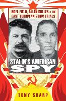 Stalin's American Spy: Noel Field, Allen Dulles and the East European Show-trials (Hardback)