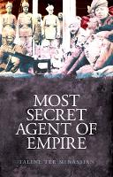 Most Secret Agent of Empire: Reginald Teague-Jones, Master Spy of the Great Game (Hardback)