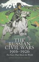 The 'Russian' Civil Wars 1916-1926: Ten Years that Shook the World (Hardback)