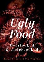 Ugly Food: Overlooked and Undercooked (Hardback)