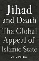 Jihad and Death: The Global Appeal of Islamic State (Hardback)