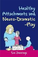 Healthy Attachments and Neuro-Dramatic-Play - Arts Therapies (Paperback)