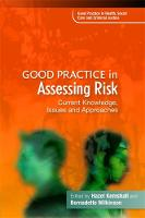 Good Practice in Assessing Risk: Current Knowledge, Issues and Approaches - Good Practice in Health, Social Care and Criminal Justice (Paperback)