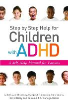 Step by Step Help for Children with ADHD: A Self-Help Manual for Parents (Paperback)