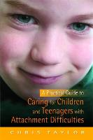 A Practical Guide to Caring for Children and Teenagers with Attachment Difficulties (Paperback)