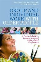 Group and Individual Work with Older People: A Practical Guide to Running Successful Activity-Based Programmes (Paperback)