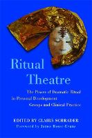 Ritual Theatre: The Power of Dramatic Ritual in Personal Development Groups and Clinical Practice (Paperback)