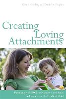 Creating Loving Attachments: Parenting with Pace to Nurture Confidence and Security in the Troubled Child (Paperback)