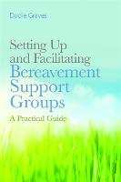 Setting Up and Facilitating Bereavement Support Groups: A Practical Guide (Paperback)