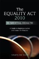 The Equality Act 2010 in Mental Health: A Guide to Implementation and Issues for Practice (Paperback)