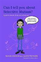 Can I tell you about Selective Mutism?: A Guide for Friends, Family and Professionals - Can I Tell You About...? (Paperback)