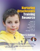 Nurturing Attachments Training Resource: Running Parenting Groups for Adoptive Parents and Foster or Kinship Carers - with Downloadable Materials (Paperback)