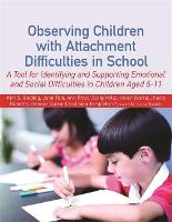 Observing Children with Attachment Difficulties in School: A Tool for Identifying and Supporting Emotional and Social Difficulties in Children Aged 5-11 (Paperback)