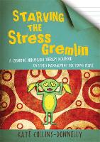 Starving the Stress Gremlin: A Cognitive Behavioural Therapy Workbook on Stress Management for Young People - Gremlin and Thief CBT Workbooks (Paperback)