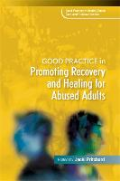 Good Practice in Promoting Recovery and Healing for Abused Adults - Good Practice in Health, Social Care and Criminal Justice (Paperback)