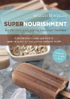 Supernourishment for Children with Autism Spectrum Disorder: A Practical Nutritional Approach to Optimizing Diet for Whole Brain and Body Health (Paperback)