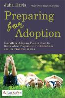 Preparing for Adoption: Everything Adopting Parents Need to Know About Preparations, Introductions and the First Few Weeks (Paperback)