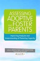 Assessing Adoptive and Foster Parents: Improving Analysis and Understanding of Parenting Capacity (Paperback)