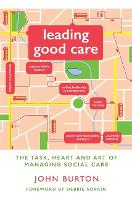 Leading Good Care: The Task, Heart and Art of Managing Social Care (Paperback)
