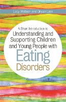 A Short Introduction to Understanding and Supporting Children and Young People with Eating Disorders - Jkp Short Introductions (Paperback)