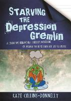 Starving the Depression Gremlin: A Cognitive Behavioural Therapy Workbook on Managing Depression for Young People (Paperback)
