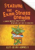 Starving the Exam Stress Gremlin: A Cognitive Behavioural Therapy Workbook on Managing Exam Stress for Young People - Gremlin and Thief CBT Workbooks (Paperback)