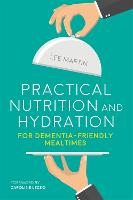 Practical Nutrition and Hydration for Dementia-Friendly Mealtimes (Paperback)