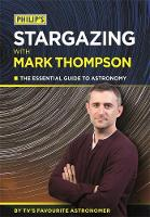 Philip's Stargazing With Mark Thompson: The Essential Guide To Astronomy By TV's Favourite Astronomer (Paperback)