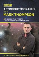 Philip's Astrophotography With Mark Thompson: The Essential Guide To Photographing The Night Sky By TV's Favourite Astronomer (Paperback)