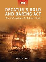 Decatur's Bold and Daring Act: The Philadelphia in Tripoli 1804 - Raid 22 (Paperback)