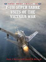 F-100 Super Sabre Units of the Vietnam War - Combat Aircraft (Paperback)