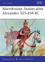 Macedonian Armies after Alexander 323-168 BC