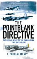 The Pointblank Directive: The Untold Story of the Daring Plan that Saved D-Day (Hardback)