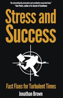 Stress and Success - Fast Fixes for Turbulent Times (Paperback)