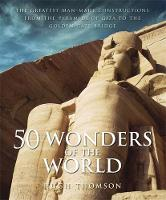 50 Wonders of the World: The Greatest Man-made Constructions from the Pyramids of Giza to the Golden Gate Bridge (Hardback)