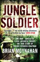 Jungle Soldier: The True Story of Freddy Spencer Chapman (Hardback)