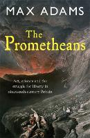 The Prometheans: John Martin and the generation that stole the future (Paperback)
