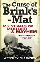 The Curse of Brink's-Mat: Twenty-five Years of Murder and Mayhem - The Inside Story of the 20th Century's Most Lucrative Armed Robbery (Paperback)