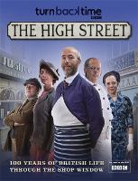 Turn Back Time - The High Street: 100 years of British life through the shop window (Hardback)