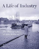 A Life of Industry: The Photography of John R Hume (Hardback)