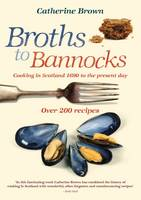 Broths to Bannocks: Cooking in Scotland 1690 to the Present Day (Paperback)