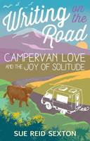 Writing on the Road: Campervan Love and the Joy of Solitude (Paperback)