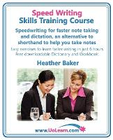 Speed Writing Skills Training Course: Speedwriting for Faster Note Taking and Dictation, an Alternative to Shorthand to Help You Take Notes: Easy Exercises to Learn Faster Writing in Just 6 Hours - Free Downloadable Dictionary and Workbook - Skills Training Course (Paperback)