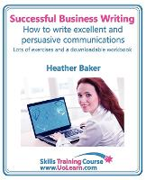 Successful Business Writing - How to Write Business Letters, Emails, Reports, Minutes and for Social Media - Improve Your English Writing and Grammar: Improve Your Writing Skills - a Skills Training Course - Lots of Exercises and Free Downloadable Workbook - Skills Training Course (Paperback)