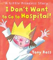 I Don't Want to Go to Hospital! - Little Princess (Paperback)
