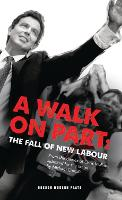 A Walk On Part: The Fall of New Labour (Paperback)